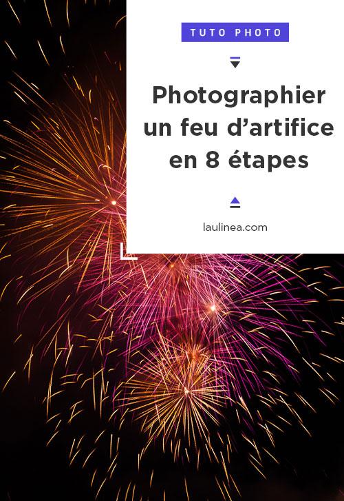 Comment photographier un feu d'artifice en 8 étapes ? 8 astuces pour des photos de cet événement réussi